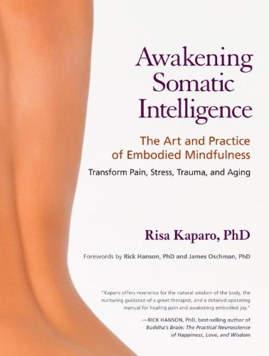 Awakening Somatic Intelligence: The Art and Practice of Embodied Mindfulness