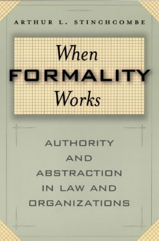 When Formality Works: Authority and Abstraction in Law and Organizations by Stinchcombe, Arthur (2001) Paperback PDF