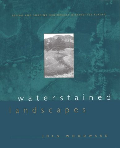 Waterstained Landscapes: Seeing and Shaping Regionally Distinctive Places (Center Books on Contemporary Landscape Design)