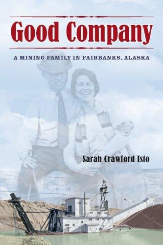 Good Company: A Mining Family in Fairbanks, Alaska