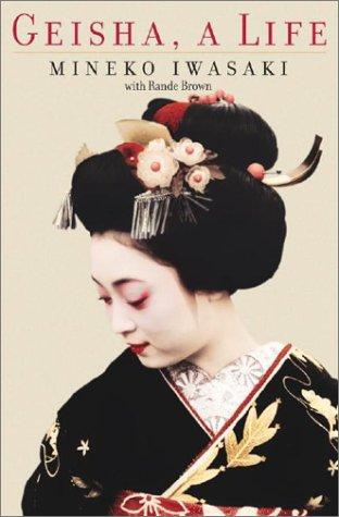 Geisha : A Life, Iwasaki,Mineko/Brown,Rande