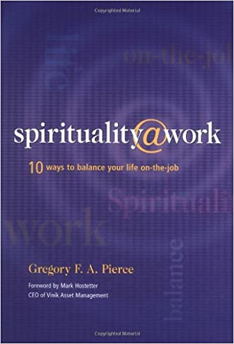 Spirituality at Work: 10 Ways to Balance Your Life On-the-Job