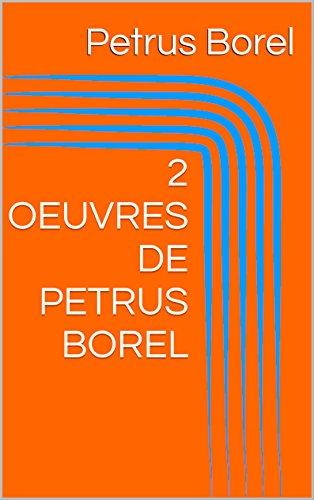 2 OEUVRES DE PETRUS BOREL (French Edition) PDF