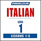 Italian Level 1 Lessons 1-5: Learn to Speak and Understand Italian with Pimsleur Language Programs Hörbuch von  Pimsleur Gesprochen von:  Pimsleur