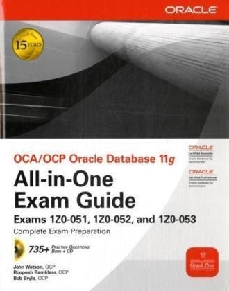 OCA/OCP Oracle Database 11g All-in-One Exam Guide with CD-ROM: Exams 1Z0-051, 1Z0-052, 1Z0-053 (Osborne ORACLE Press Series)