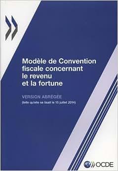 Modele De Convention Fiscale Concernant Le Revenu Et La Fortune : Version Abregee 2014: Edition 2014 (Volume 2014) (French Edition)