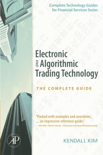 Electronic and Algorithmic Trading Technology: The Complete Guide (Complete Technology Guides for Financial Services) (Electronic Exchange Program compare prices)