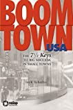 Boomtown USA: The 7-1/2 Keys to Big Success in Small Towns