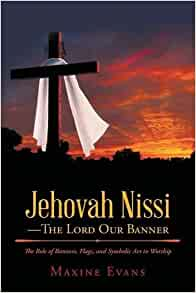 Jehovah nissi the lord our banner the role of banners for Jehovah nissi