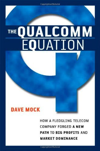 the-qualcomm-equation-how-a-fledgling-telecom-company-forged-a-new-path-to-big-profits-and-market-by