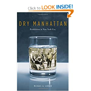Dry Manhattan: Prohibition in New York City Michael A. Lerner