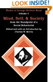 Mind, Self, and Society from the Standpoint of a Social Behaviorist (Works of George Herbert Mead, Vol. 1)