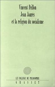 Jean Jaur�s et la religion du socialisme par Vincent Peillon