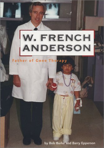 W. French Anderson: Father of Gene Therapy