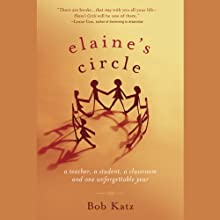 Elaine's Circle: A Teacher, a Student, a Classroom and One Unforgettable Year Audiobook by Bob Katz Narrated by Mimi Bederman