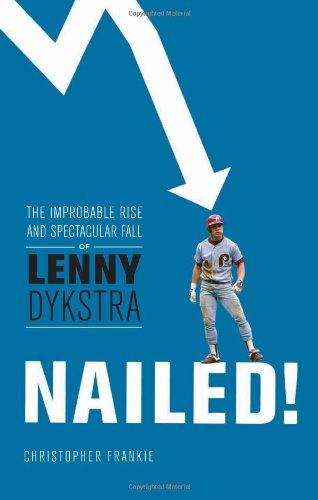 Nailed!: The Improbable Rise And Spectacular Fall Of Lenny Dykstra front-574642