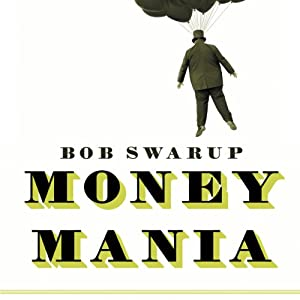 Money Mania: A Human History of Financial Speculation | [Bob Swarup]