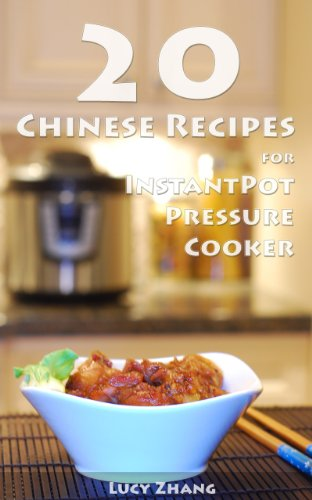 20 Chinese Recipes for Instant Pot Pressure Cooker by Lucy Zhang