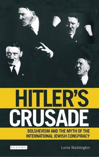 Hitler's Crusade: Bolshevism, the Jews and the Myth of Conspiracy