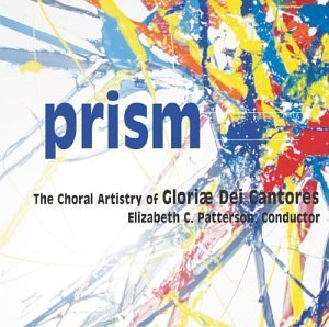 Prism The Choral Artistry of Gloriae Dei Cantores by Gloriae Dei Cantores, Various and Elizabeth C. Patterson