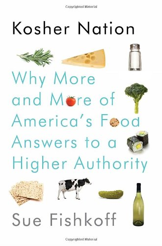 Kosher Nation: Why More and More of America's Food Answers to a Higher Authority by Sue Fishkoff