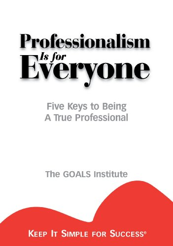 Professionalism is for Everyone : Five Keys to Being a...