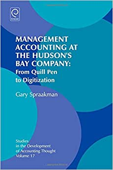 Management Accounting At The Hudson's Bay Company: From Quill Pen To Digitization (Studies In The Development Of Accounting Thought)