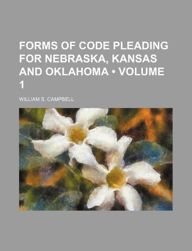 Forms of Code Pleading for Nebraska, Kansas and Oklahoma (Volume 1)