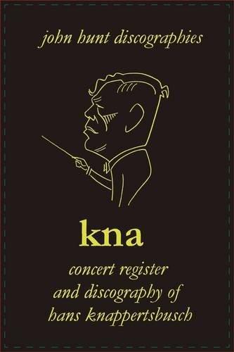 Hans Knappertsbusch. Kna: Concert Register and Discography of Hans Knappertsbusch, 1888-1965. Second Edition. [2007].: Discography and Concert Register of Hans Knappertsbusch by John Hunt (25-Jul-2009) Paperback