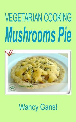 Vegetarian Cooking: Mushrooms Pie (Vegetarian Cooking - Vegetables With Dairy Product, Egg Or Honey Book 51)