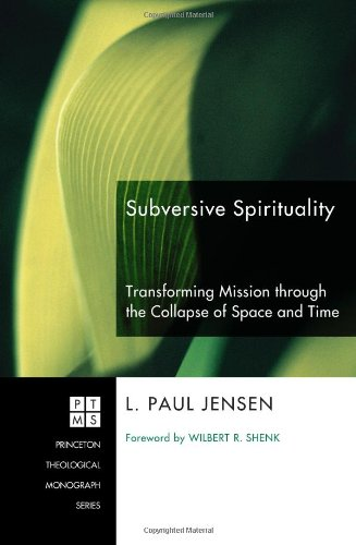 Subversive Spirituality: Transforming Mission through the Collapse of Space and Time (Princeton Theological Monograph Se