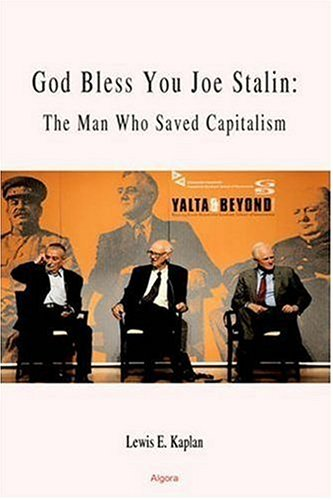 God Bless You, Joe Stalin: The Man Who Saved Capitalism (HC): Lewis Kaplan: 9780875864655: Amazon.com: Books