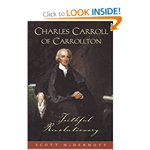 Charles Carroll of Carrollton Faithful Revolutionary Scott McDermott