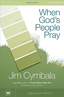 When God's People Pray Participant's Guide: Six Sessions on the Transforming Power of Prayer