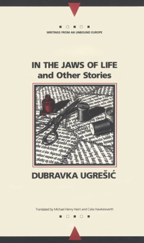 In the Jaws of Life and Other Stories (Writings from an Unbound Europe)