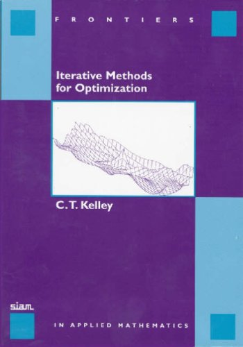 Iterative Methods for Optimization (Frontiers in Applied Mathematics)
