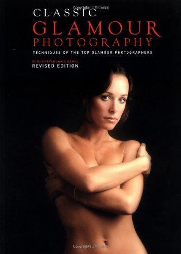 Classic Glamour Photography: Techniques of the Top Glamour Photographers