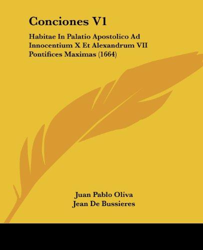 Conciones V1: Habitae in Palatio Apostolico Ad Innocentium X Et Alexandrum VII Pontifices Maximas (1664)