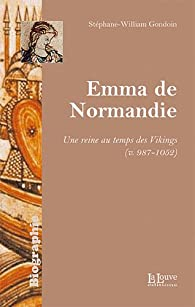 Emma de Normandie : Une reine au temps des Vikings (v. 985-1051) par Stéphane Gondoin