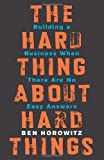 img - for The Hard Thing About Hard Things: Building a Business When There Are No Easy Answers book / textbook / text book