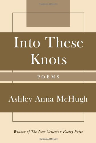 Into These Knots: Winner of the New Criterion Poetry Prize