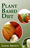 Plant Based Diet: Delicious Plant Based  Recipes For Weight Loss And Optimum Health!