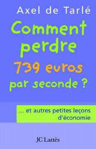 Comment perdre 739 euros par seconde et autres petites leçons d'économie (Essais et documents)