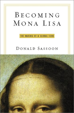 Becoming Mona Lisa: The Making of a Global Icon, DONALD SASSOON