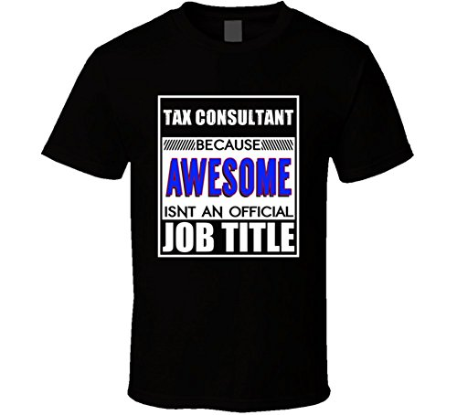 Tax Consultant Because Awesome official Job Title T Shirt MY Black