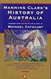 MANNING CLARK'S HISTORY OF AUSTRALIA Abridged from the Six-Volume Classic (0140232648) by Manning Clark