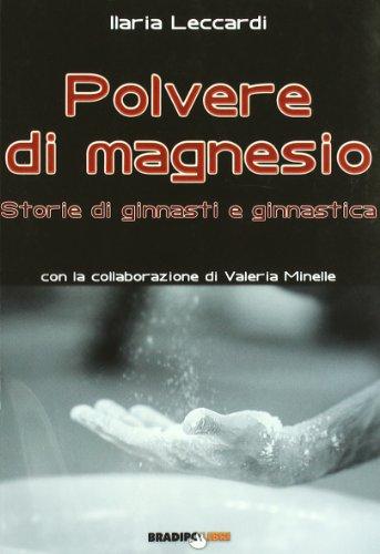 Polvere di magnesio. Storie di ginnasti e ginnastica