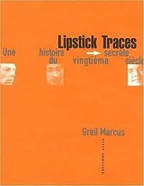 Lipstick traces une histoire secrete du vingtieme siecle par Marcus
