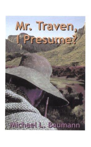Mr. Traven, I Presume?, Baumann, Michael L.