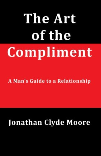 The Art of the Compliment: A Man's Guide to a Relationship